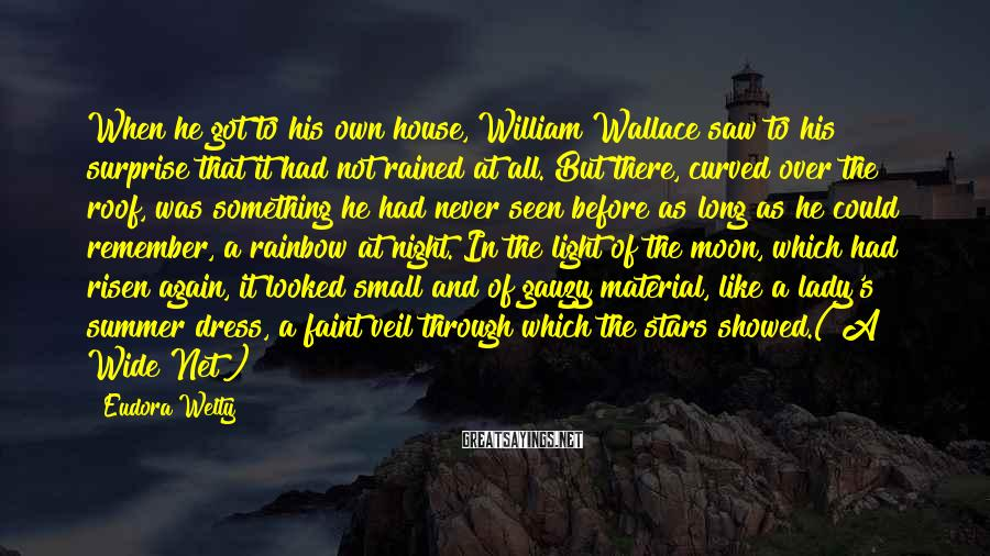 Eudora Welty Sayings: When he got to his own house, William Wallace saw to his surprise that it