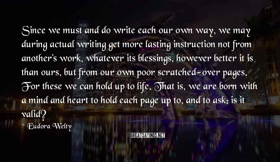 Eudora Welty Sayings: Since we must and do write each our own way, we may during actual writing