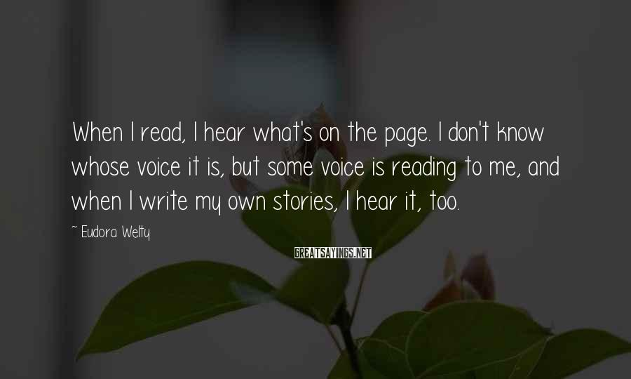Eudora Welty Sayings: When I read, I hear what's on the page. I don't know whose voice it