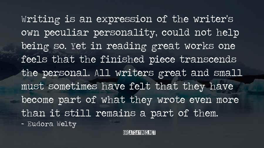 Eudora Welty Sayings: Writing is an expression of the writer's own peculiar personality, could not help being so.