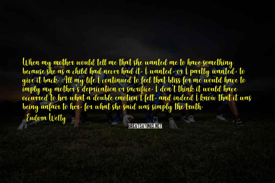Eudora Welty Sayings: When my mother would tell me that she wanted me to have something because she