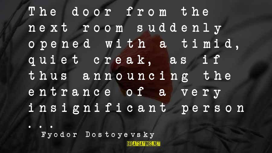 Eugene Atget Famous Sayings By Fyodor Dostoyevsky: The door from the next room suddenly opened with a timid, quiet creak, as if