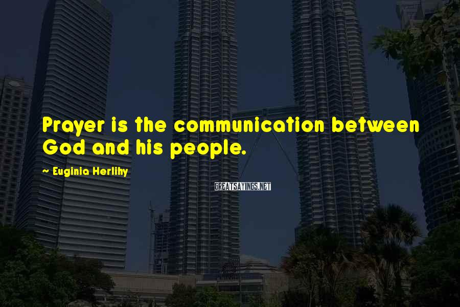 Euginia Herlihy Sayings: Prayer is the communication between God and his people.