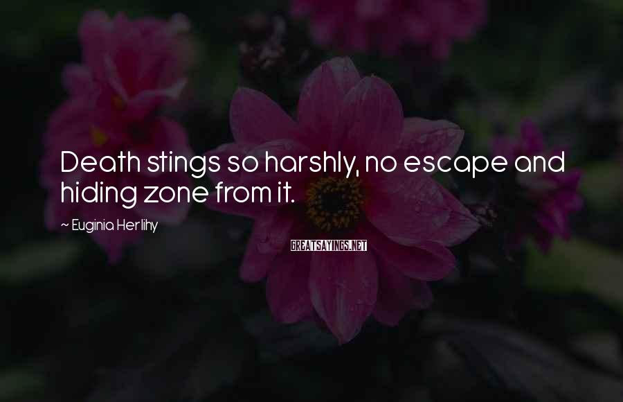 Euginia Herlihy Sayings: Death stings so harshly, no escape and hiding zone from it.