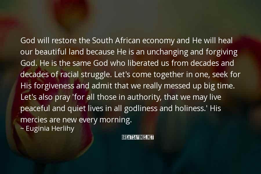 Euginia Herlihy Sayings: God will restore the South African economy and He will heal our beautiful land because