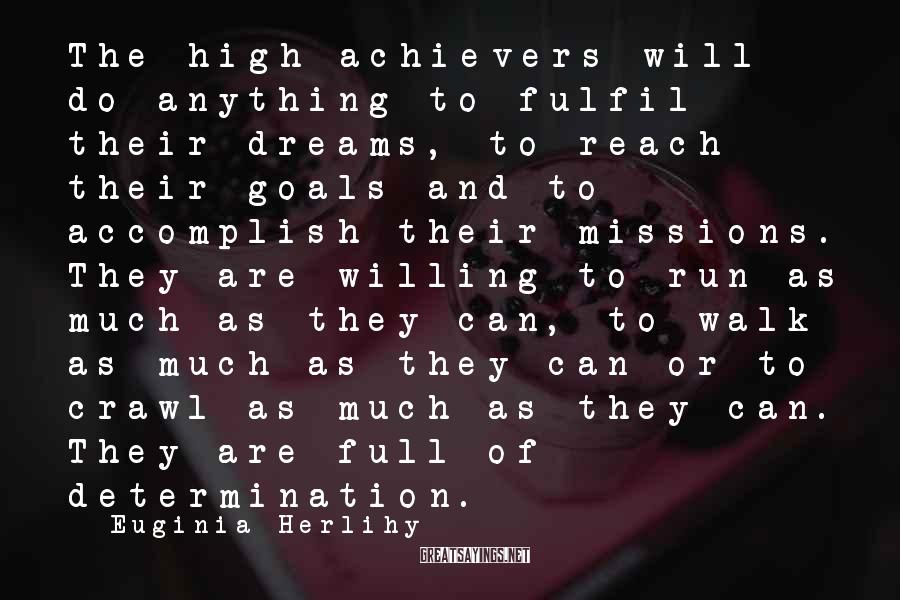 Euginia Herlihy Sayings: The high achievers will do anything to fulfil their dreams, to reach their goals and