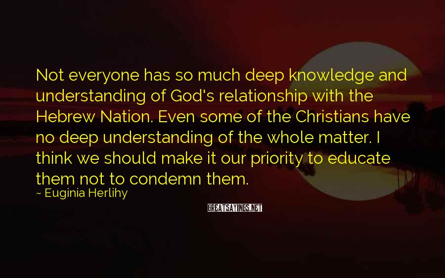 Euginia Herlihy Sayings: Not everyone has so much deep knowledge and understanding of God's relationship with the Hebrew