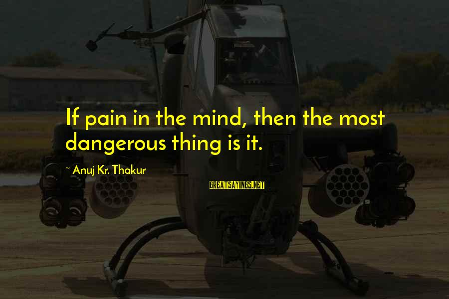 European Stock Market Sayings By Anuj Kr. Thakur: If pain in the mind, then the most dangerous thing is it.