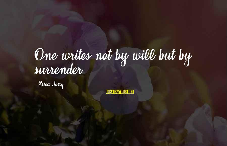 European Stock Market Sayings By Erica Jong: One writes not by will but by surrender.