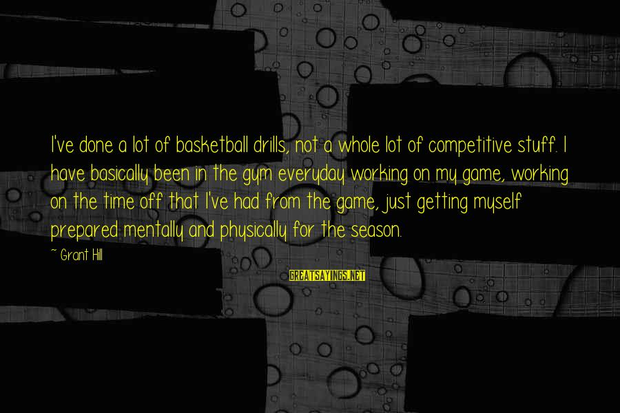 European Stock Market Sayings By Grant Hill: I've done a lot of basketball drills, not a whole lot of competitive stuff. I