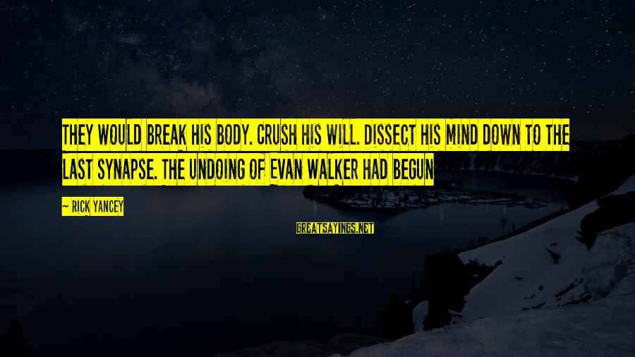 Evan Walker Sayings By Rick Yancey: They would break his body. Crush his will. Dissect his mind down to the last
