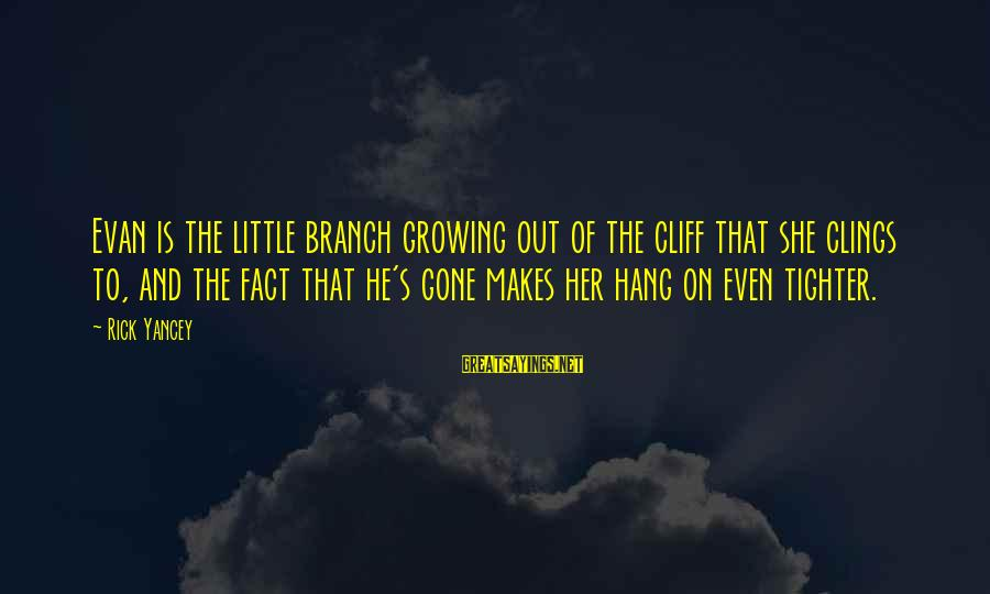 Evan Walker Sayings By Rick Yancey: Evan is the little branch growing out of the cliff that she clings to, and