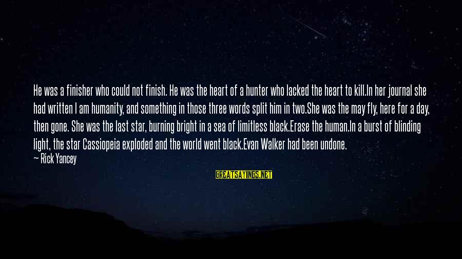 Evan Walker Sayings By Rick Yancey: He was a finisher who could not finish. He was the heart of a hunter