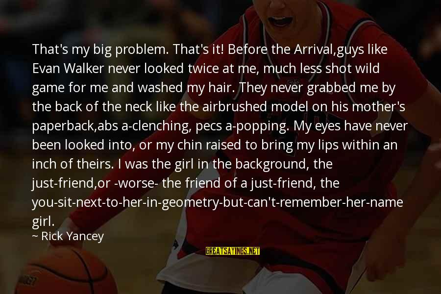 Evan Walker Sayings By Rick Yancey: That's my big problem. That's it! Before the Arrival,guys like Evan Walker never looked twice