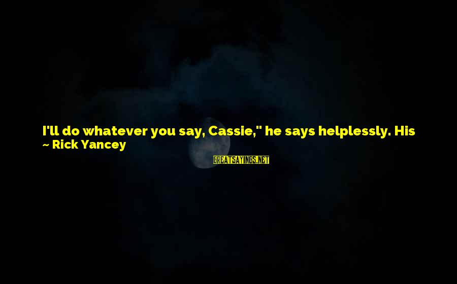 """Evan Walker Sayings By Rick Yancey: I'll do whatever you say, Cassie,"""" he says helplessly. His eyes shine brighter than the"""
