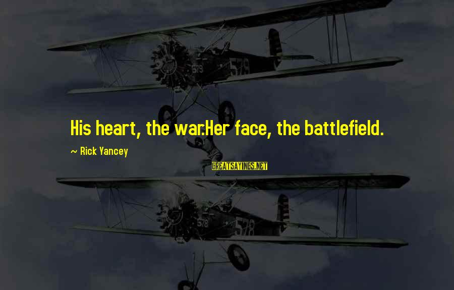 Evan Walker Sayings By Rick Yancey: His heart, the war.Her face, the battlefield.