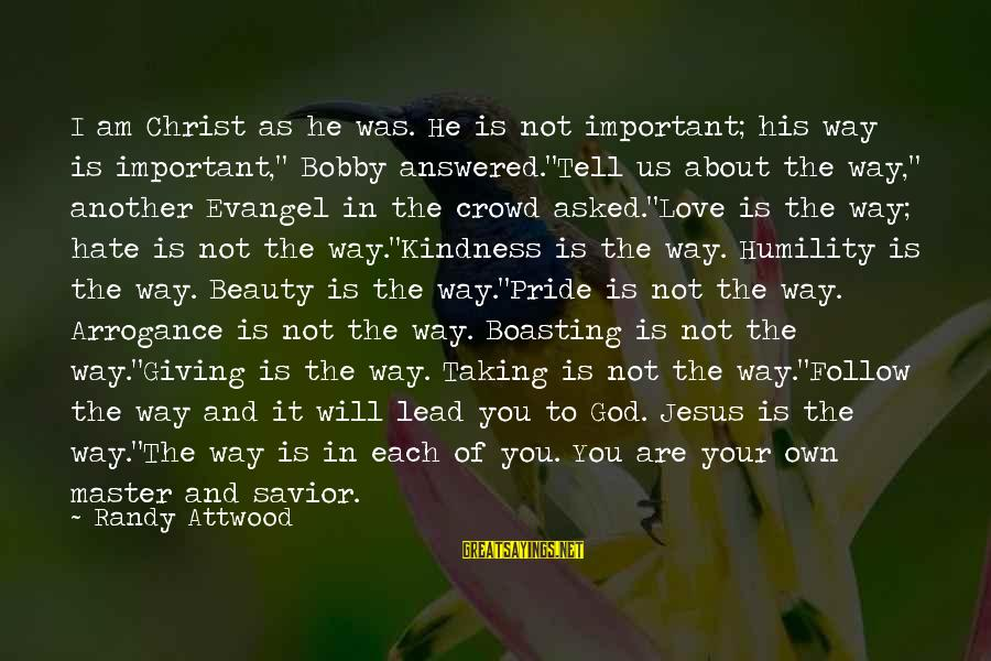 """Evangel Sayings By Randy Attwood: I am Christ as he was. He is not important; his way is important,"""" Bobby"""
