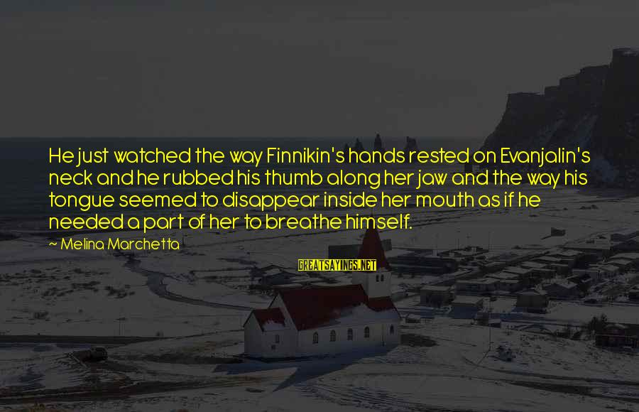 Evanjelin Sayings By Melina Marchetta: He just watched the way Finnikin's hands rested on Evanjalin's neck and he rubbed his
