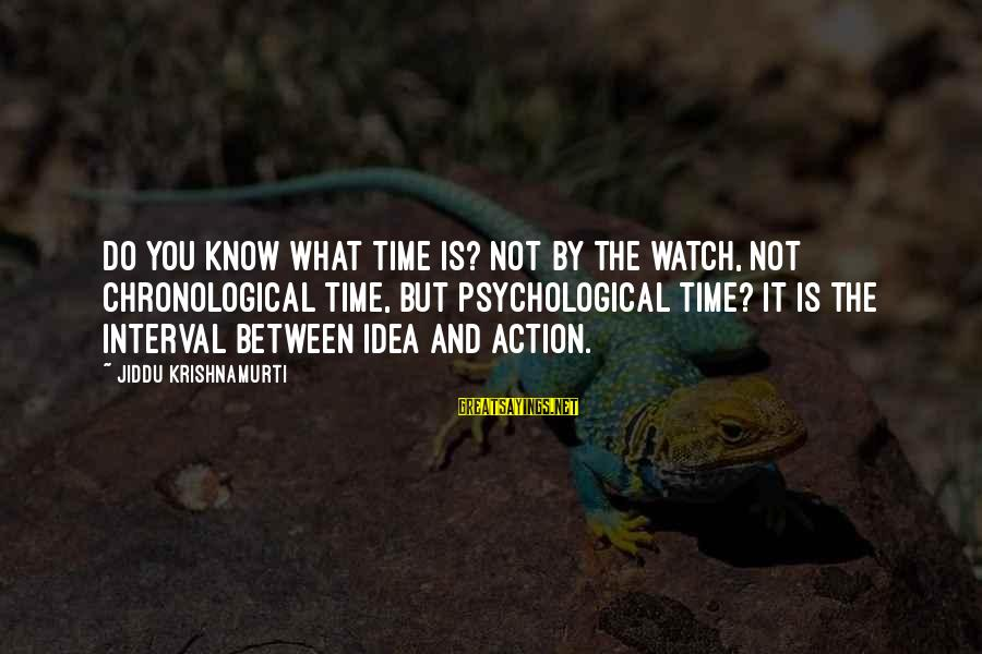 Evelyn Waugh Put Out More Flags Sayings By Jiddu Krishnamurti: Do you know what time is? Not by the watch, not chronological time, but psychological