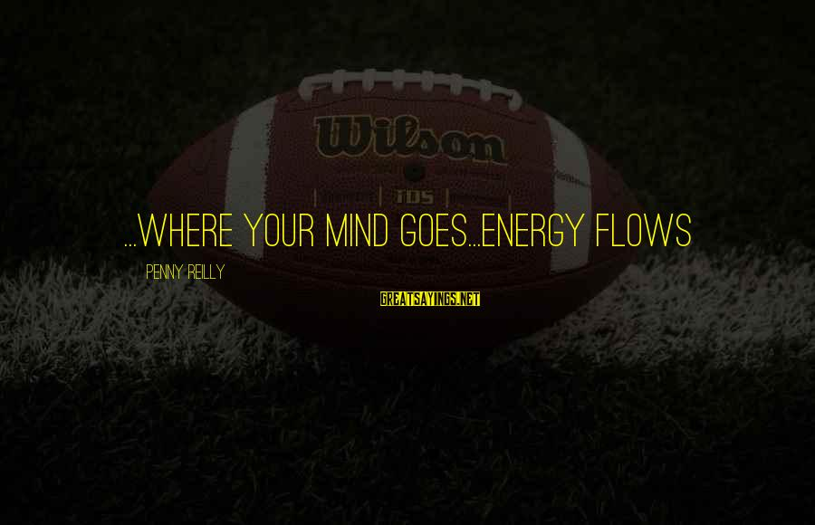 Evelyn Waugh Put Out More Flags Sayings By Penny Reilly: ...where your mind goes...energy flows