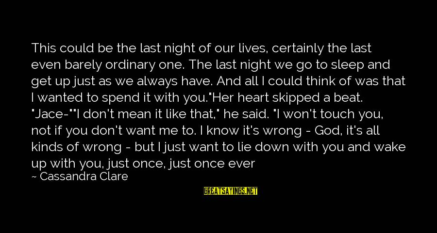 Even If You Don't Like Me Sayings By Cassandra Clare: This could be the last night of our lives, certainly the last even barely ordinary