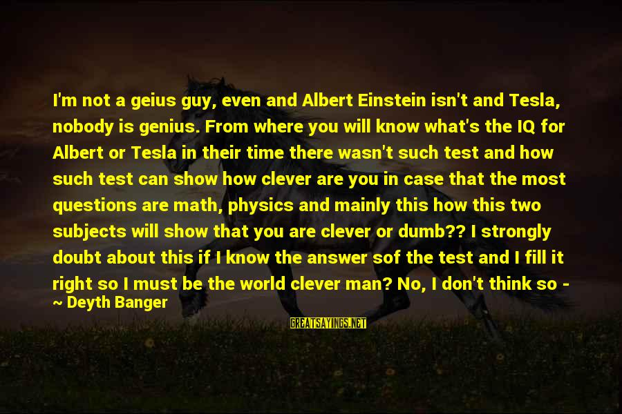 Even If You Don't Like Me Sayings By Deyth Banger: I'm not a geius guy, even and Albert Einstein isn't and Tesla, nobody is genius.