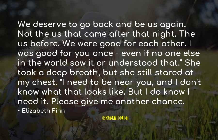 Even If You Don't Like Me Sayings By Elizabeth Finn: We deserve to go back and be us again. Not the us that came after