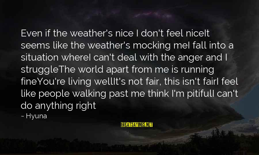 Even If You Don't Like Me Sayings By Hyuna: Even if the weather's nice I don't feel niceIt seems like the weather's mocking meI