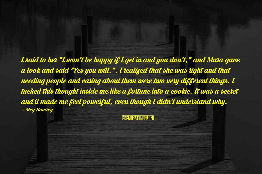"""Even If You Don't Like Me Sayings By Meg Howrey: I said to her """"I won't be happy if I get in and you don't,"""""""