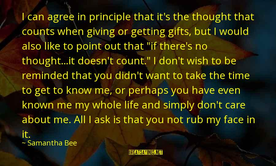 Even If You Don't Like Me Sayings By Samantha Bee: I can agree in principle that it's the thought that counts when giving or getting