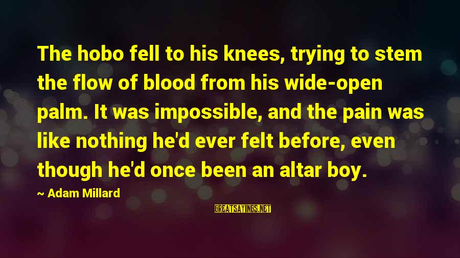Even Though The Pain Sayings By Adam Millard: The hobo fell to his knees, trying to stem the flow of blood from his
