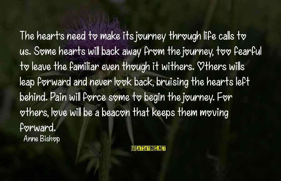 Even Though The Pain Sayings By Anne Bishop: The heart's need to make its journey through life calls to us. Some hearts will