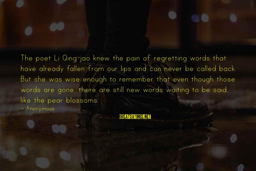 Even Though The Pain Sayings By Anonymous: The poet Li Qing-jao knew the pain of regretting words that have already fallen from