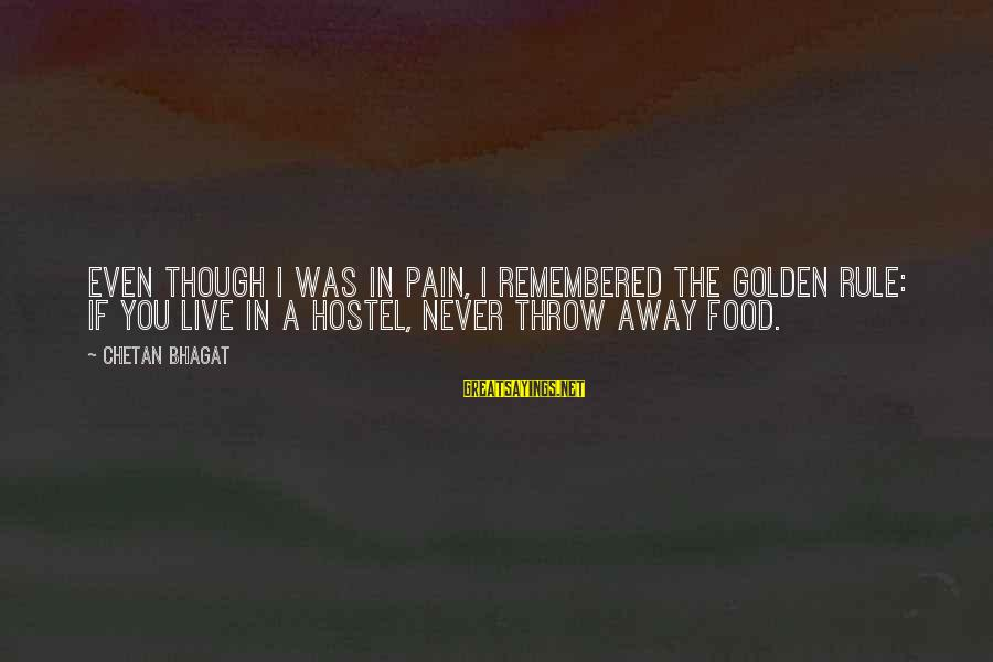 Even Though The Pain Sayings By Chetan Bhagat: Even though I was in pain, I remembered the golden rule: if you live in