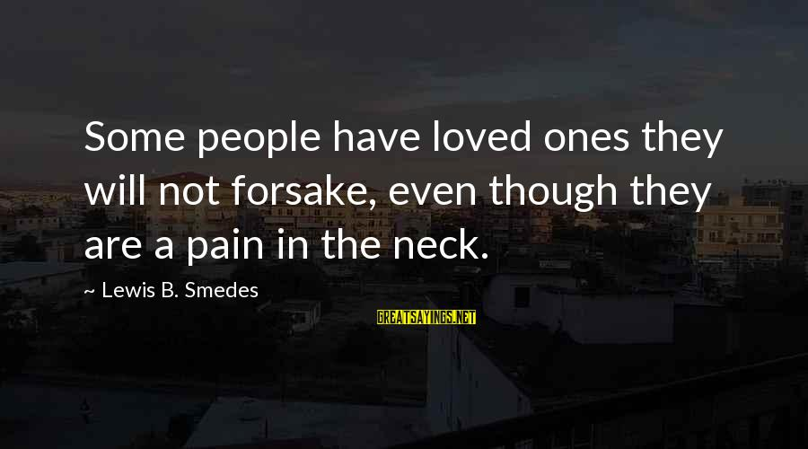 Even Though The Pain Sayings By Lewis B. Smedes: Some people have loved ones they will not forsake, even though they are a pain