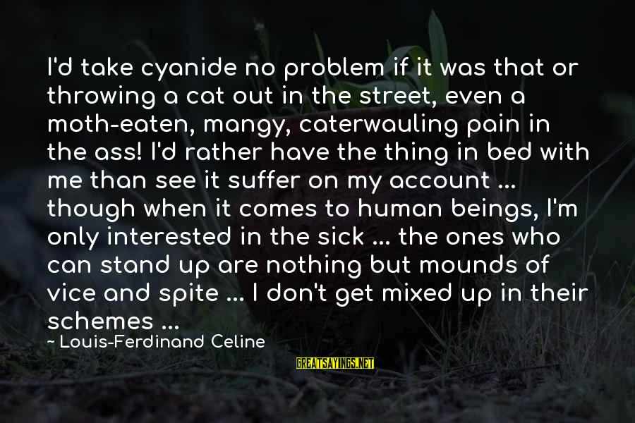 Even Though The Pain Sayings By Louis-Ferdinand Celine: I'd take cyanide no problem if it was that or throwing a cat out in