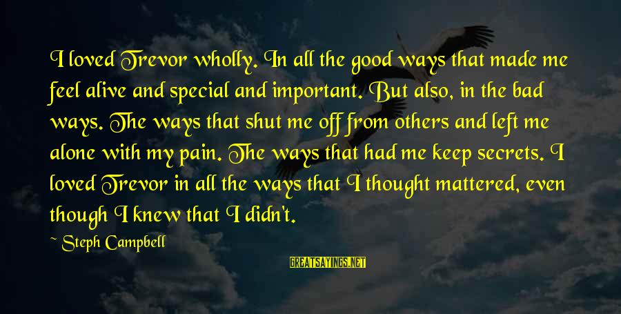 Even Though The Pain Sayings By Steph Campbell: I loved Trevor wholly. In all the good ways that made me feel alive and