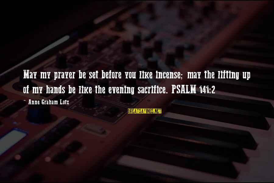 Evening Prayer Sayings By Anne Graham Lotz: May my prayer be set before you like incense; may the lifting up of my