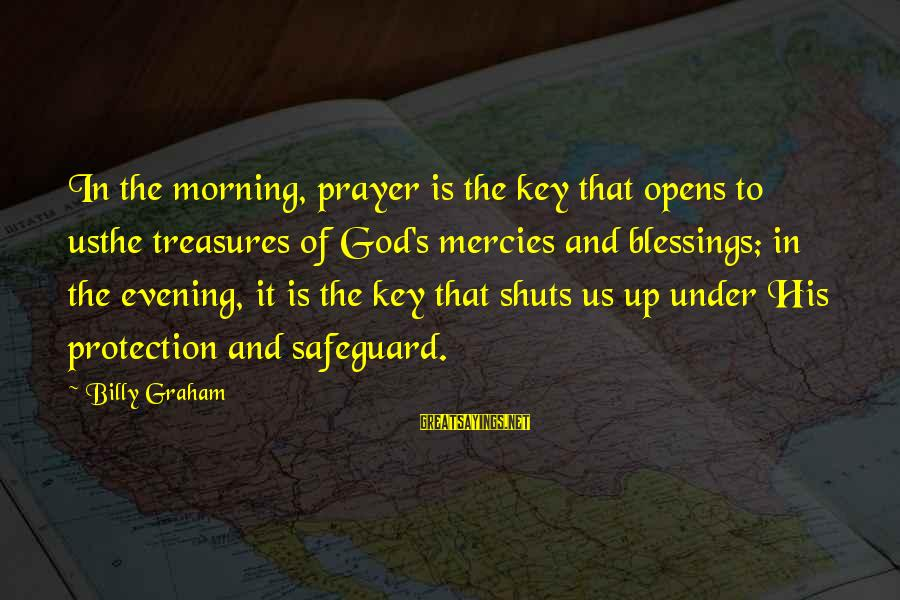 Evening Prayer Sayings By Billy Graham: In the morning, prayer is the key that opens to usthe treasures of God's mercies
