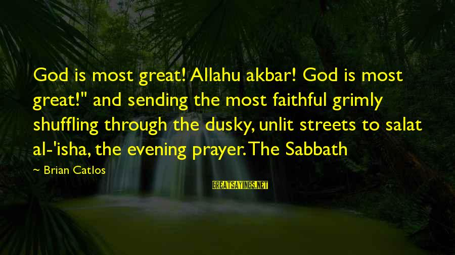 """Evening Prayer Sayings By Brian Catlos: God is most great! Allahu akbar! God is most great!"""" and sending the most faithful"""