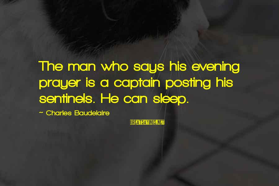 Evening Prayer Sayings By Charles Baudelaire: The man who says his evening prayer is a captain posting his sentinels. He can