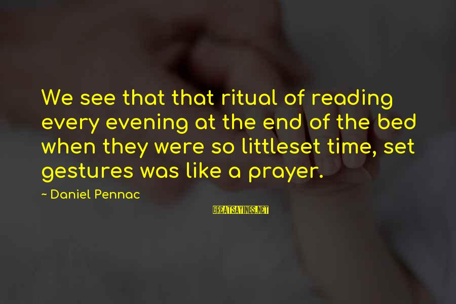 Evening Prayer Sayings By Daniel Pennac: We see that that ritual of reading every evening at the end of the bed