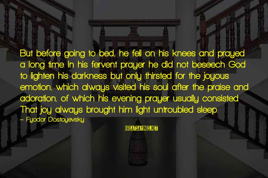 Evening Prayer Sayings By Fyodor Dostoyevsky: But before going to bed, he fell on his knees and prayed a long time.