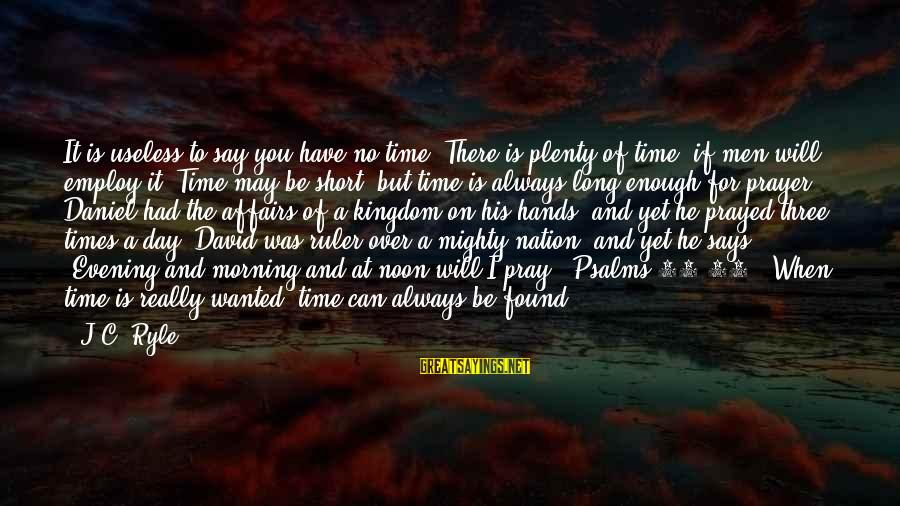 Evening Prayer Sayings By J.C. Ryle: It is useless to say you have no time. There is plenty of time, if