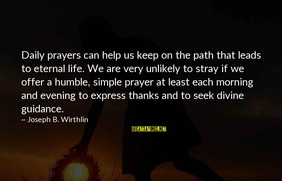 Evening Prayer Sayings By Joseph B. Wirthlin: Daily prayers can help us keep on the path that leads to eternal life. We