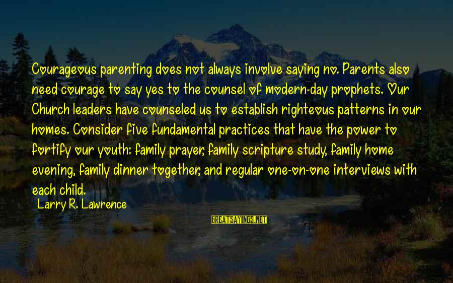 Evening Prayer Sayings By Larry R. Lawrence: Courageous parenting does not always involve saying no. Parents also need courage to say yes