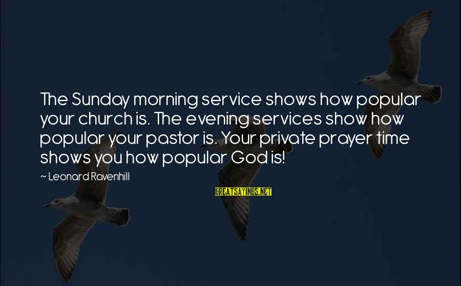 Evening Prayer Sayings By Leonard Ravenhill: The Sunday morning service shows how popular your church is. The evening services show how