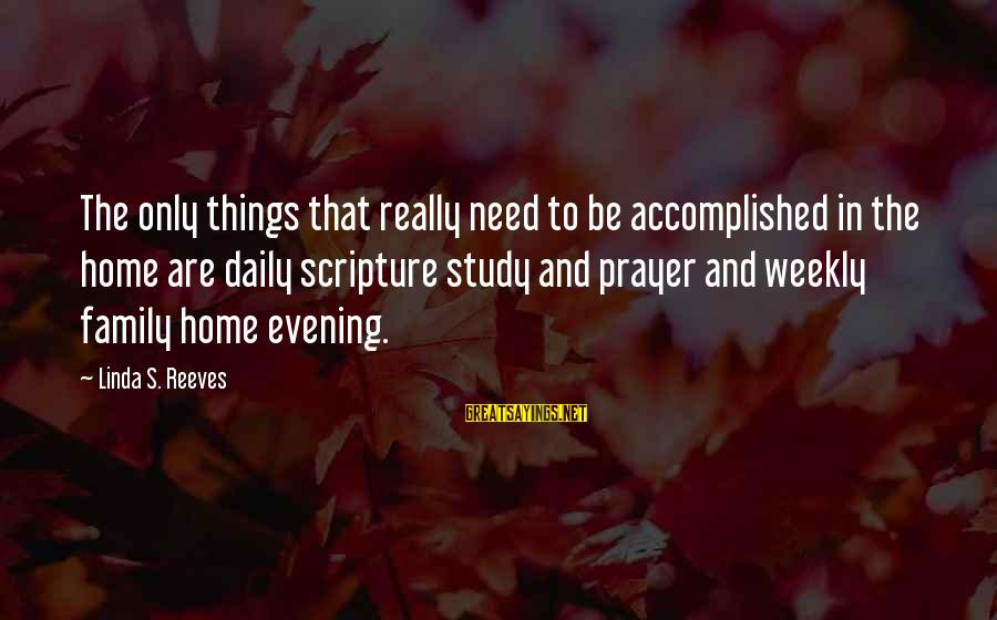 Evening Prayer Sayings By Linda S. Reeves: The only things that really need to be accomplished in the home are daily scripture