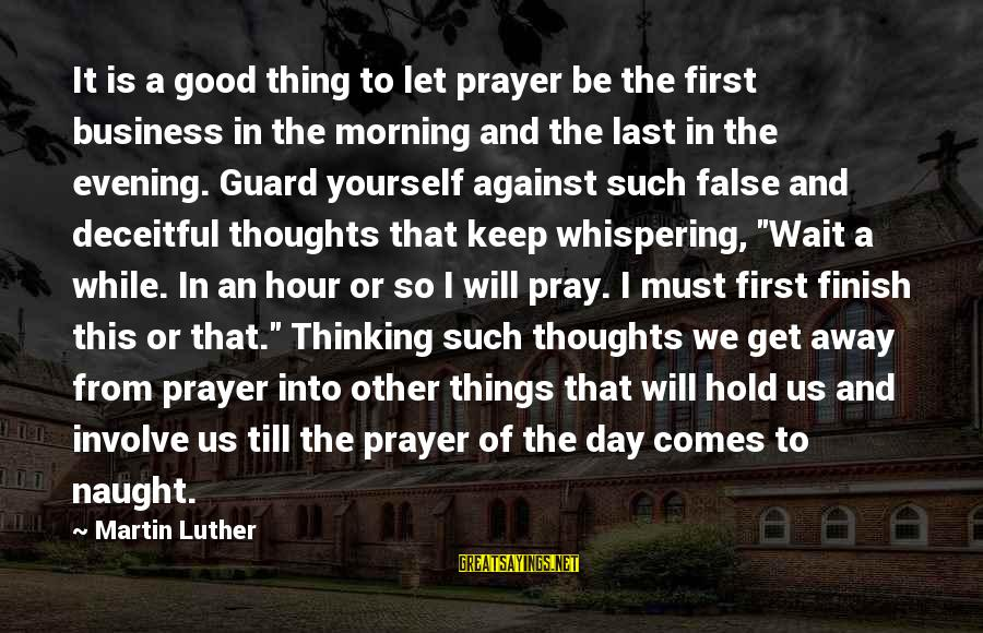 Evening Prayer Sayings By Martin Luther: It is a good thing to let prayer be the first business in the morning