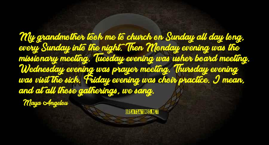 Evening Prayer Sayings By Maya Angelou: My grandmother took me to church on Sunday all day long, every Sunday into the